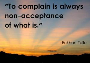 To complain is always non-acceptance of what is